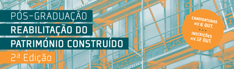 PÓS-GRADUAÇÃO EM REABILITAÇÃO DO PATRIMÓNIO CONSTRUÍDO | 2ª EDIÇÃO | CANDIDATURAS ATÉ 6 OUT. | INSCRIÇÕES ATÉ 12 OUT.
