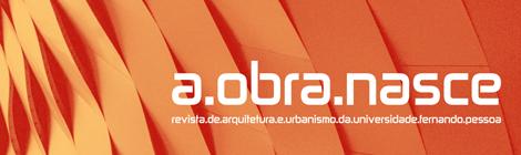 """REVISTA DE ARQUITECTURA DA UFP """"A OBRA NASCE"""" #11, DISPONÍVEL PARA DOWNLOAD GRATUITO"""